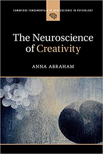The Neuroscience of Creativity by Anna Abraham