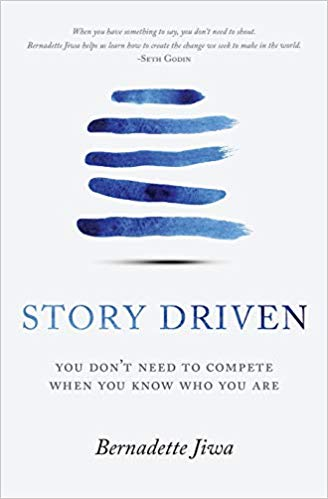 Story Driven: You don't need to compete when you know who you are by Bernadette Jiwa